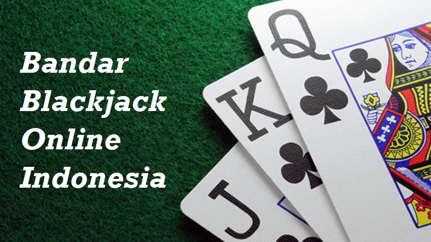 Bandar Blackjack Online Indonesia