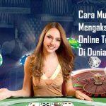 Cara Mudah Mengakses Casino Online Terpercaya Di Dunia