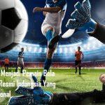 Syarat Menjadi Pemain Bola Online Resmi Indonesia Yang Profesional